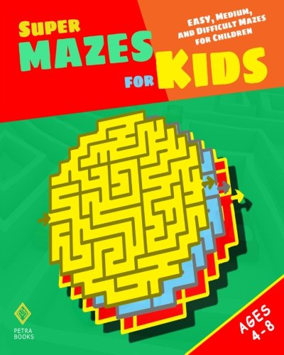 9781478384373: Super Mazes for Kids: Easy, Medium, and Difficult Mazes for Children