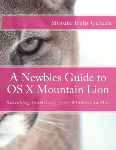 9781478384601: A Newbies Guide to OS X Mountain Lion: Switching Seamlessly from Windows to Mac