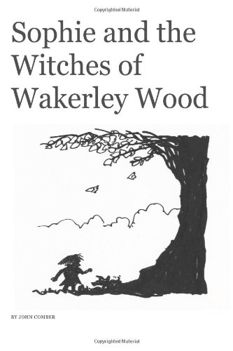 Sophie and The Witches of Wakerley Wood (1478385103) by Comber, Mr John; Corfield, David