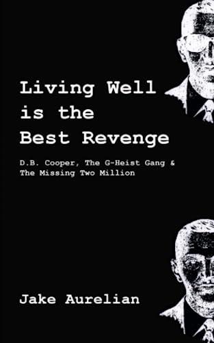 9781478385370: Living Well is the Best Revenge: D.B. Cooper, The G-Heist Gang & The Missing Two Million