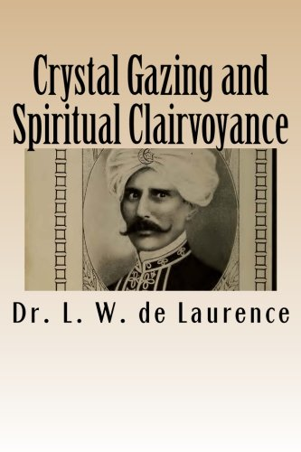 Crystal Gazing and Spiritual Clairvoyance: Dr. L. W.