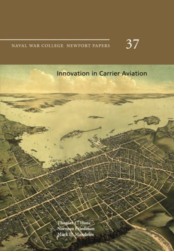 Innovation in Carrier Aviation: Naval War College: Hone, Thomas C.;