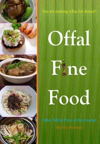 9781478389668: Offal Fine Food: You are making what for dinner?: Other Edible Parts of the Animal