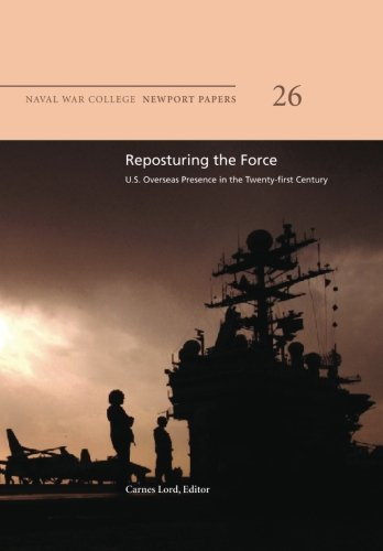 9781478391395: Reposturing the Force: U.S. Overseas Presence in the Twenty-First Century: Naval War College Newport Papers 26