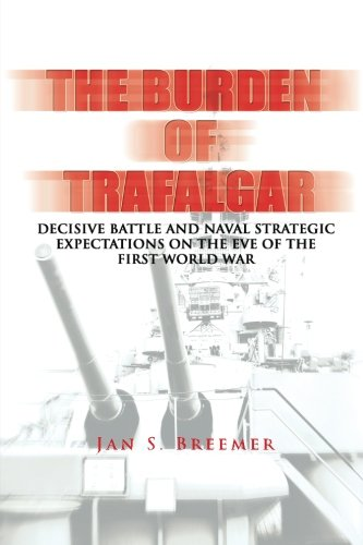 9781478393085: The Burden of Trafalgar: Decisive Battle and Naval Strategic Expectations on the Eve of the First World War: Naval War College Newport Papers 6