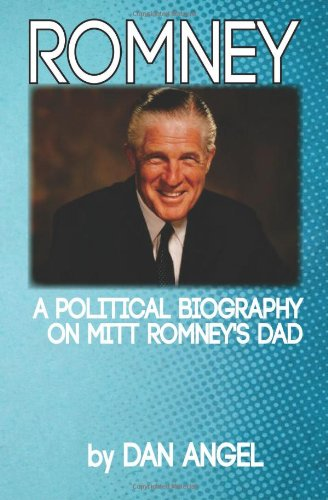 Romney: A Political Biography on Mitt Romney's Dad (1478393378) by Angel, Dan