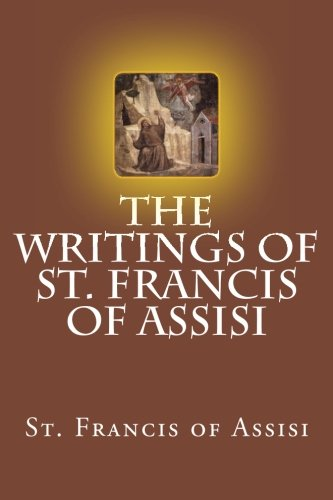 The Writings of St. Francis of Assisi: St. Francis of Assisi