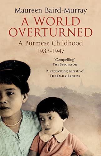 9781478395959: A World Overturned: A Burmese Childhood 1933-1947