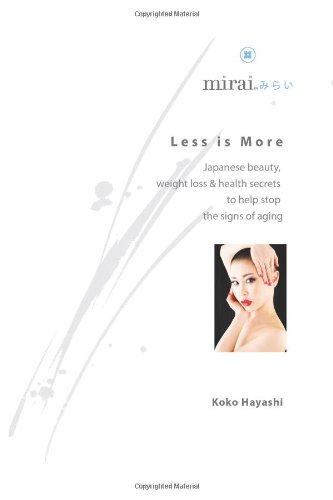 9781478399285: Less Is More: Japanese Secrets to Stop the Signs of Aging: 1
