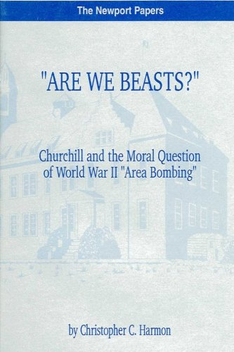 """Are We Beasts?"""" Churchill and the Moral Question of World War II """"Area Bombing"""": Naval ..."""