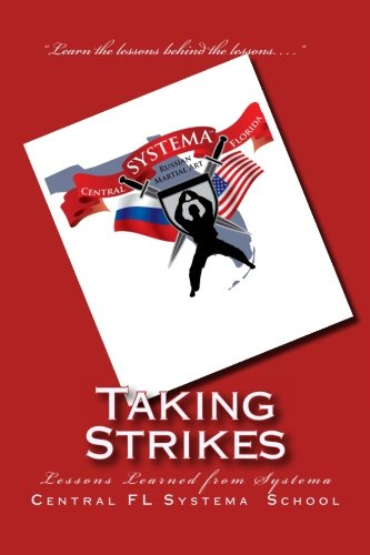 9781478399957: Taking Strikes: The Lessons Learned from the Russian Martial Art of Systema