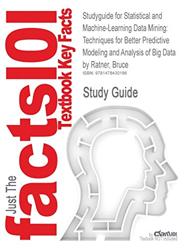 9781478430186: Studyguide for Statistical and Machine-Learning Data Mining: Techniques for Better Predictive Modeling and Analysis of Big Data by Ratner, Bruce, ISBN