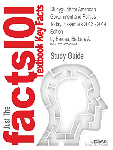 Studyguide for American Government and Politics Today: Essentials 2013 - 2014 Edition by Bardes, Barbara A., ISBN 9781133604372