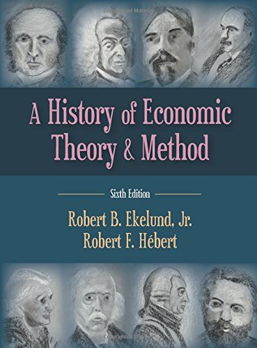 A History of Economic Theory & Method: Ekelund, Robert B., Jr.; Hebert, Robert F.