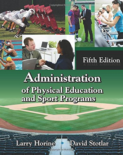 Administration of Physical Education and Sport Programs,: Larry Horine, David