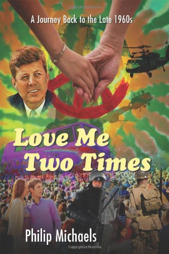 Love Me Two Times: A Journey Back to the Late 1960s: Michaels, Philip