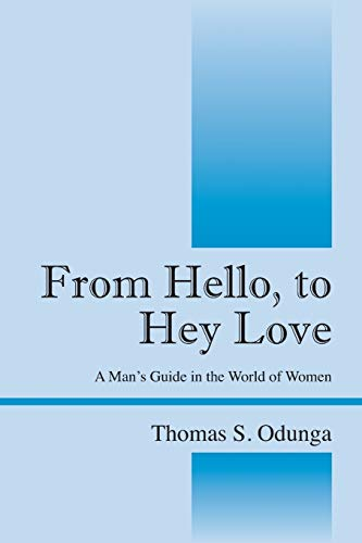 9781478700920: From Hello, to Hey Love: A Man's Guide in the World of Women
