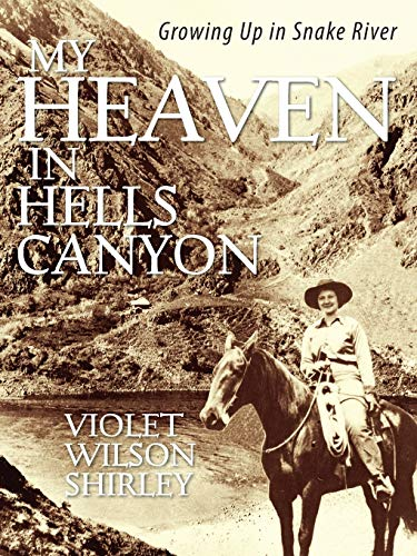 My Heaven in Hells Canyon: Growing Up: Shirley, Violet Wilson