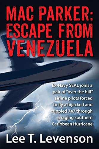 9781478701392: Mac Parker: Escape from Venezuela: Ex-Navy Seal Joins a Pair of Over the Hill Airline Pilots Forced to Fly a Hijacked and Crippl