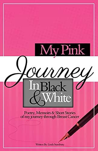 My Pink Journey in Black & White: Poetry, Memoirs & Short Stories of a Journey through ...