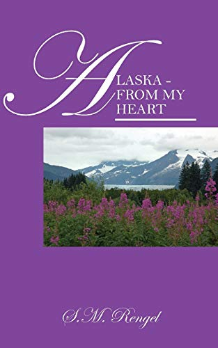 Alaska - From My Heart: Rengel, S. M.