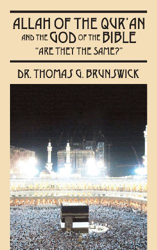 Allah of the Qur'an and the God of the Bible: Are They the Same?: Brunswick, Thomas G.