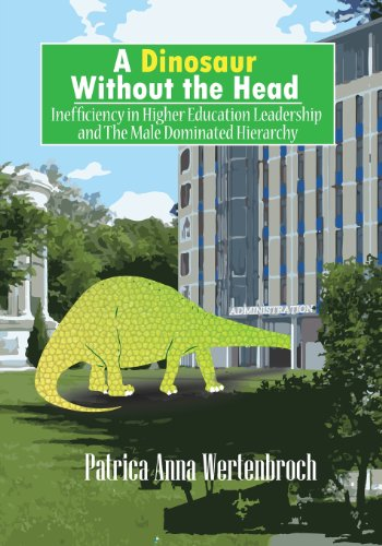 9781478701989: A Dinosaur Without the Head: Inefficiency in Higher Education Leadership and the Male Dominated Hierarchy