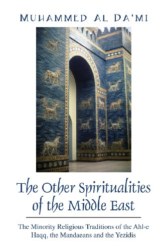 9781478702825: The Other Spiritualities of the Middle East: The Minority Religious Traditions of the Ahl-E Haqq, the Mandaeans and the Yezidis