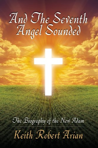 9781478702993: And the Seventh Angel Sounded: The Biography of the New Adam