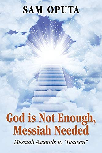 9781478703648: God Is Not Enough, Messiah Needed: Messiah Ascends to Heaven