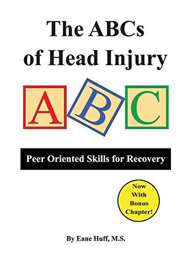 The ABCs of Head injury: Peer Oriented Skills for Recovery: Huff MS, Eane