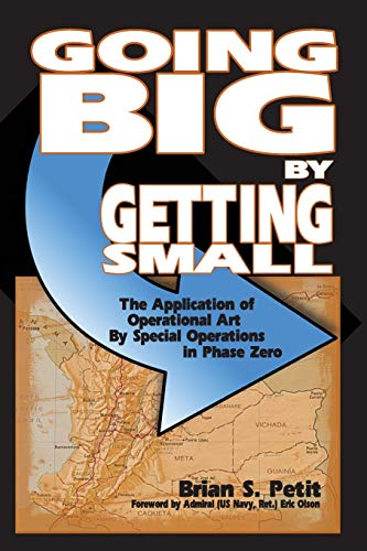 9781478703853: Going Big by Getting Small: The Application of Operational Art by Special Operations in Phase Zero