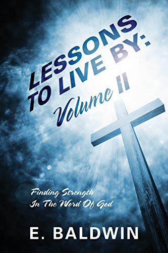 9781478703914: Lessons to Live by: Volume II - Finding Strength in the Word of God