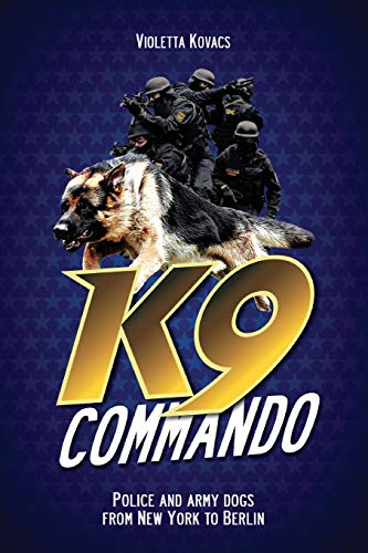 K9 Commando: Police and Army Dogs from New York to Berlin: Kovacs, Violetta