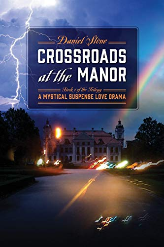 Crossroads at the Manor - Book 1 of the Trilogy: A Mystical Suspense Love Drama: Daniel Stone
