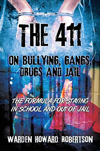 9781478705710: The 411 on Bullying, Gangs, Drugs and Jail: The Formula for Staying in School and Out of Jail