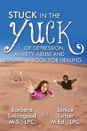 9781478706366: Stuck in the Yuck of Depression, Anxiety, Abuse and Trauma. a Book for Healing.