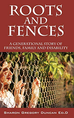 9781478707097: Roots and Fences: A Generational Story of Friends, Family and Disability