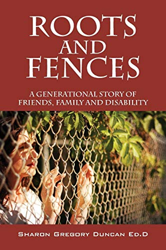 9781478707103: Roots and Fences: A Generational Story of Friends, Family and Disability
