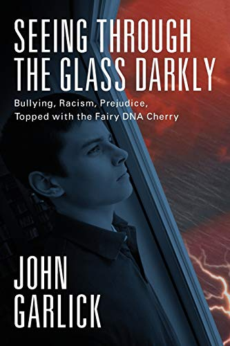 9781478707844: Seeing Through the Glass Darkly: Bullying, Racism, Prejudice, Topped with the Fairy DNA Cherry