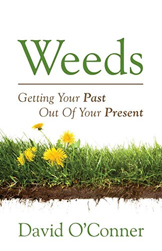 Weeds: Getting Your Past Out of Your Present: David OConner