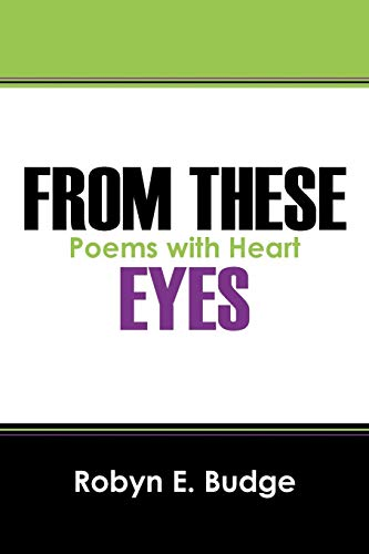 From These Eyes: Poems with Heart: Robyn E. Budge