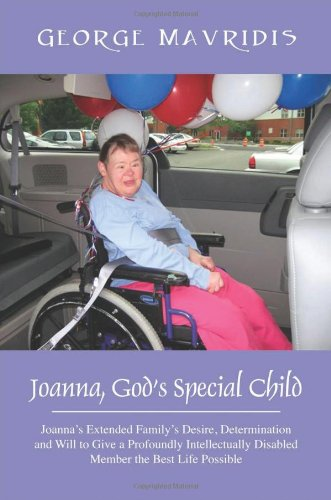 9781478710042: Joanna, God's Special Child: Joanna's Extended Family's Desire, Determination and Will to Give a Profoundly Intellectually Disabled Member the Best