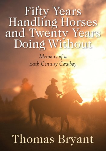 9781478710400: Fifty Years Handling Horses and Twenty Years Doing Without: Memoirs of a 20th Century Cowboy