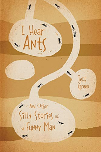 9781478711445: I Hear Ants: And Other Silly Stories of a Funny Man