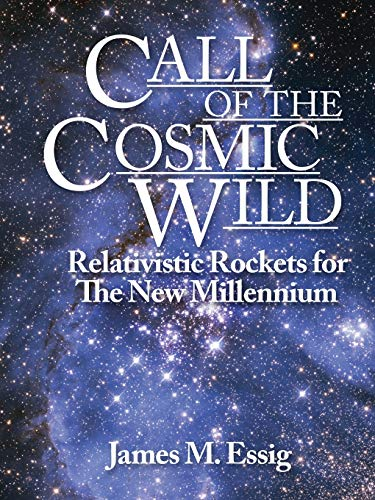 Call Of The Cosmic Wild: Relativistic Rockets: James M Essig