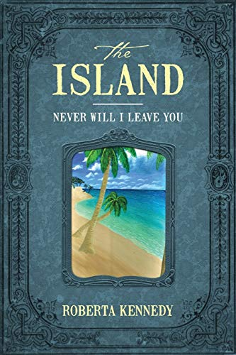 The Island: Never Will I Leave You: Roberta Kennedy