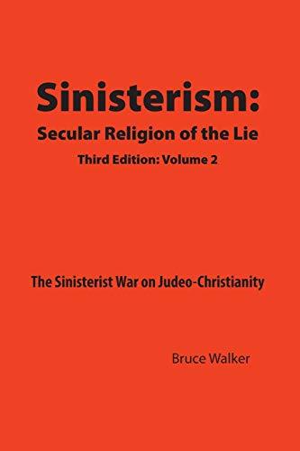 Sinisterism: Secular Religion of the Lie Volume 2: Bruce Walker