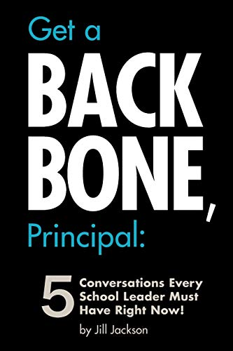 9781478712701: Get a Backbone, Principal: 5 Conversations Every School Leader Must Have Right Now!