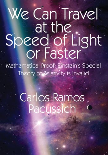 9781478712756: We Can Travel at the Speed of Light or Faster: Mathematical Proof: Einstein's Special Theory of Relativity Is Invalid